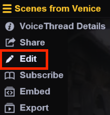 Within the VoiceThread presentation itself, click the option menu in the upper left corner and select Edit.